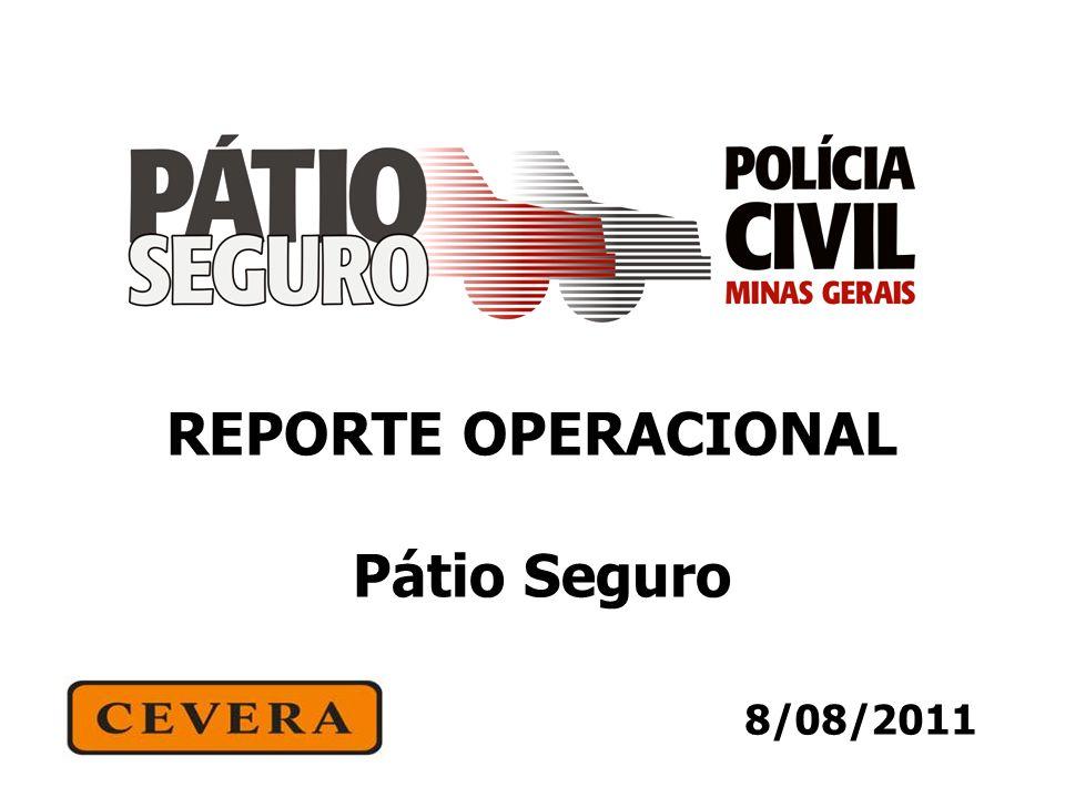8/08/2011 REPORTE OPERACIONAL Pátio Seguro