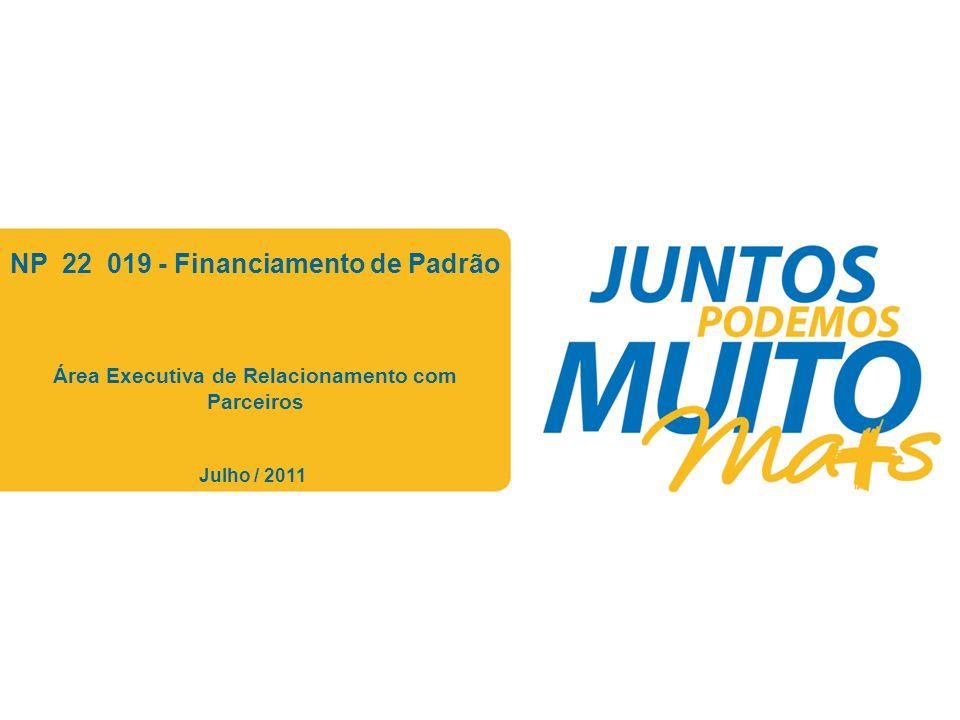 Praça João Lisboa NP 22 019 - Financiamento de Padrão Área Executiva de Relacionamento com Parceiros Julho / 2011