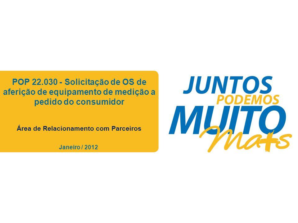 Praça João Lisboa POP 22.030 - Solicitação de OS de aferição de equipamento de medição a pedido do consumidor Área de Relacionamento com Parceiros Jan