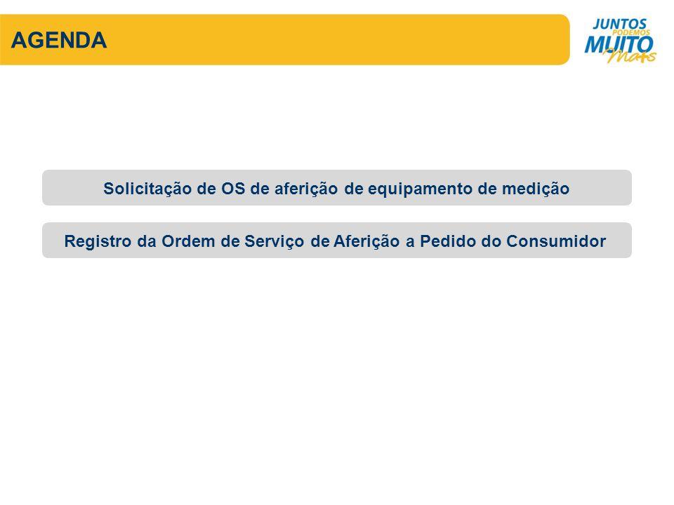 AGENDA Registro da Ordem de Serviço de Aferição a Pedido do Consumidor Solicitação de OS de aferição de equipamento de medição