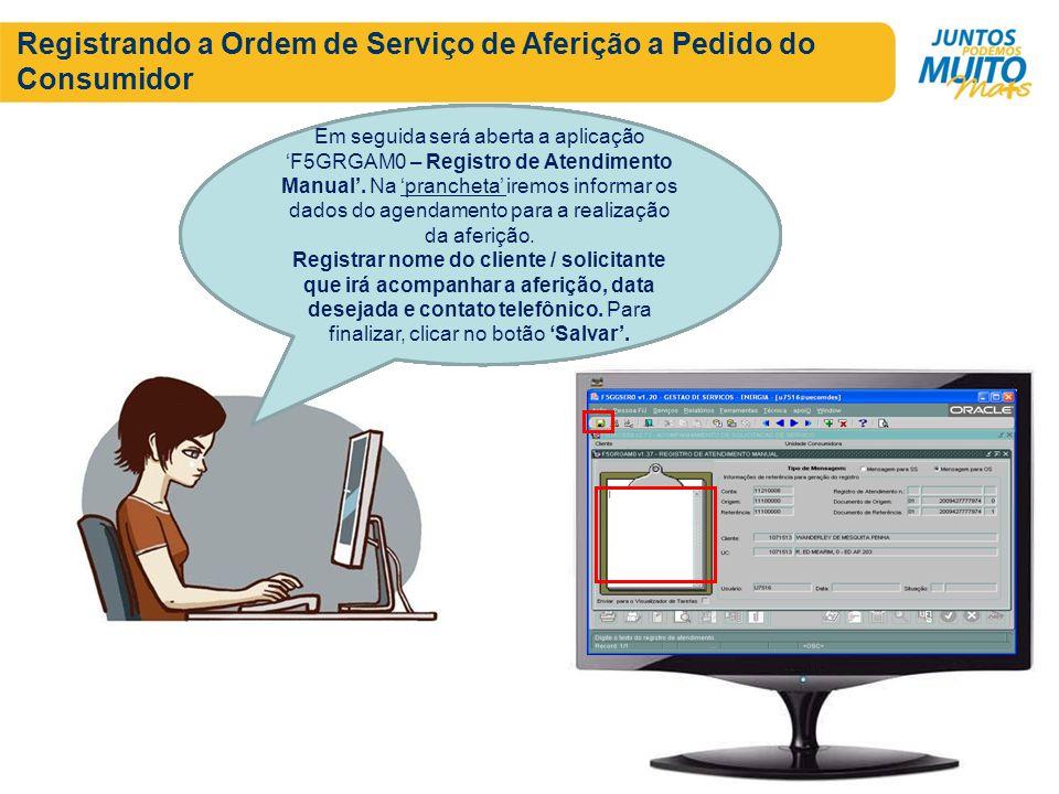 Registrando a Ordem de Serviço de Aferição a Pedido do Consumidor Primeiramente realizamos o acesso ao sistema CS, Gestão de Serviço, aplicação F5GATD