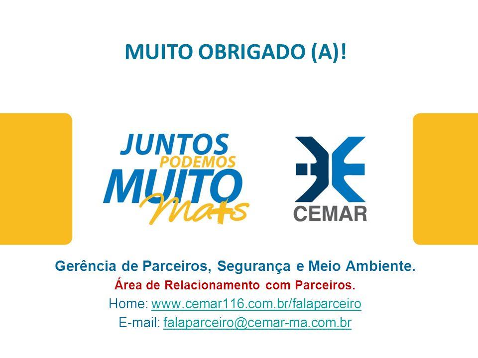 www.cemar-ma.com.br Atendimento ao cliente 0800 286 0196 MUITO OBRIGADO (A)! Gerência de Parceiros, Segurança e Meio Ambiente. Área de Relacionamento