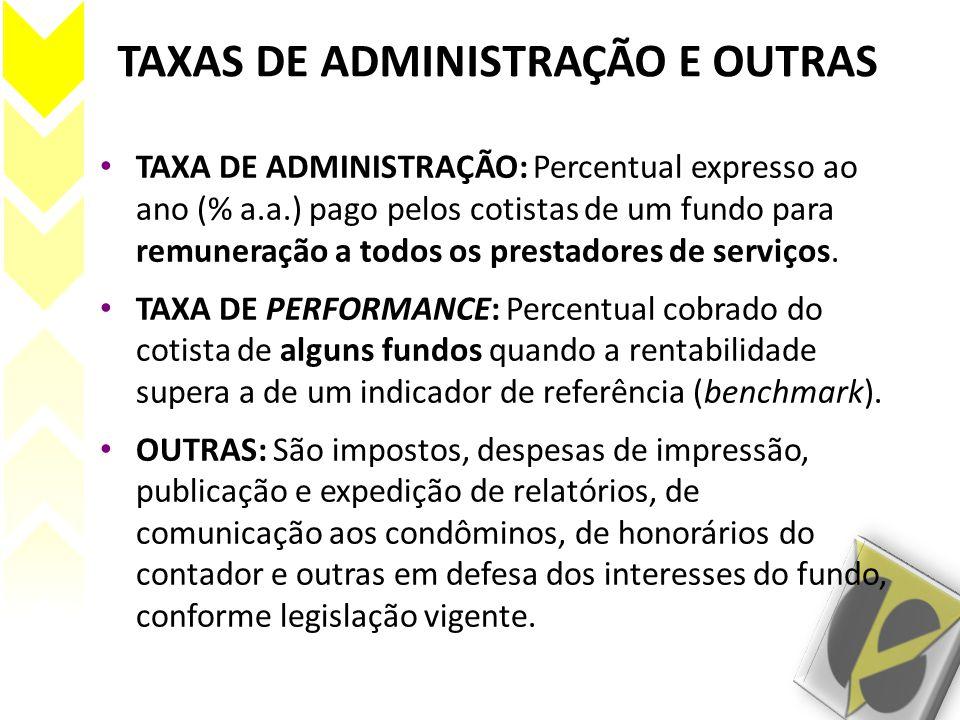 TAXAS DE ADMINISTRAÇÃO E OUTRAS TAXA DE ADMINISTRAÇÃO: Percentual expresso ao ano (% a.a.) pago pelos cotistas de um fundo para remuneração a todos os