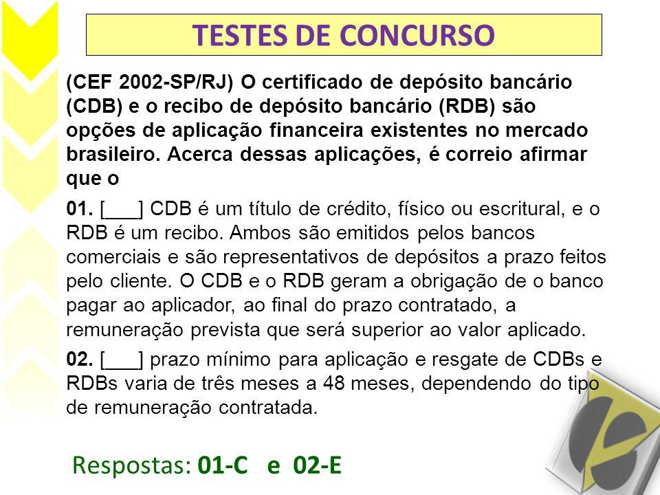 TESTES DE CONCURSO (CEF 2002-SP/RJ) O certificado de depósito bancário (CDB) e o recibo de depósito bancário (RDB) são opções de aplicação financeira