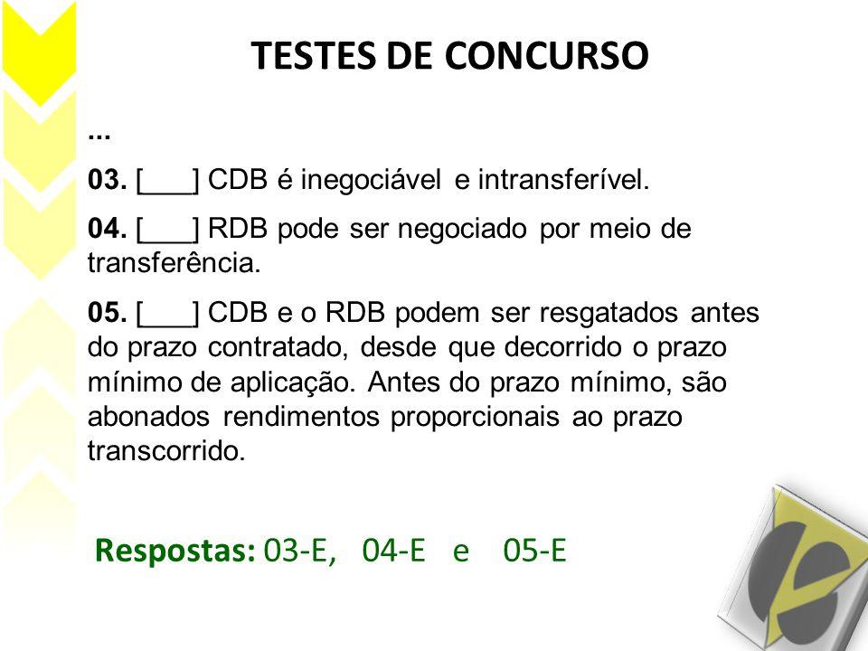 TESTES DE CONCURSO... 03. [___] CDB é inegociável e intransferível. 04. [___] RDB pode ser negociado por meio de transferência. 05. [___] CDB e o RDB