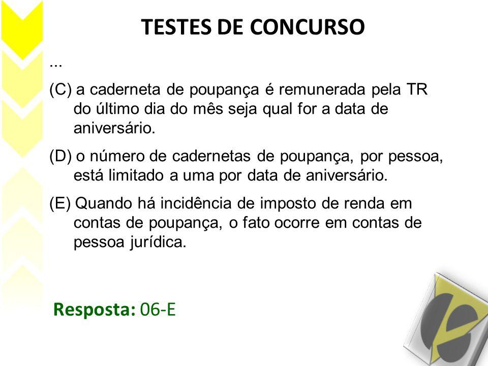TESTES DE CONCURSO... (C) a caderneta de poupança é remunerada pela TR do último dia do mês seja qual for a data de aniversário. (D) o número de cader