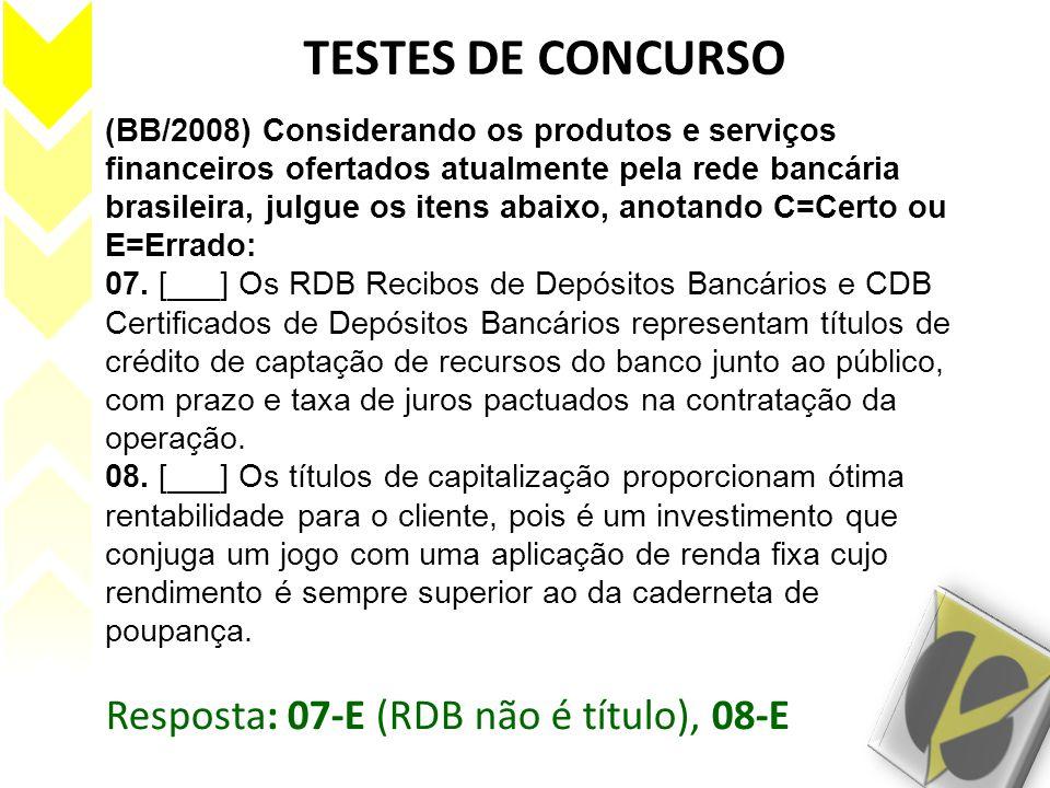 TESTES DE CONCURSO (BB/2008) Considerando os produtos e serviços financeiros ofertados atualmente pela rede bancária brasileira, julgue os itens abaix