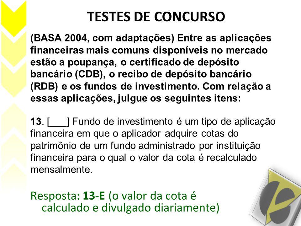 TESTES DE CONCURSO (BASA 2004, com adaptações) Entre as aplicações financeiras mais comuns disponíveis no mercado estão a poupança, o certificado de d
