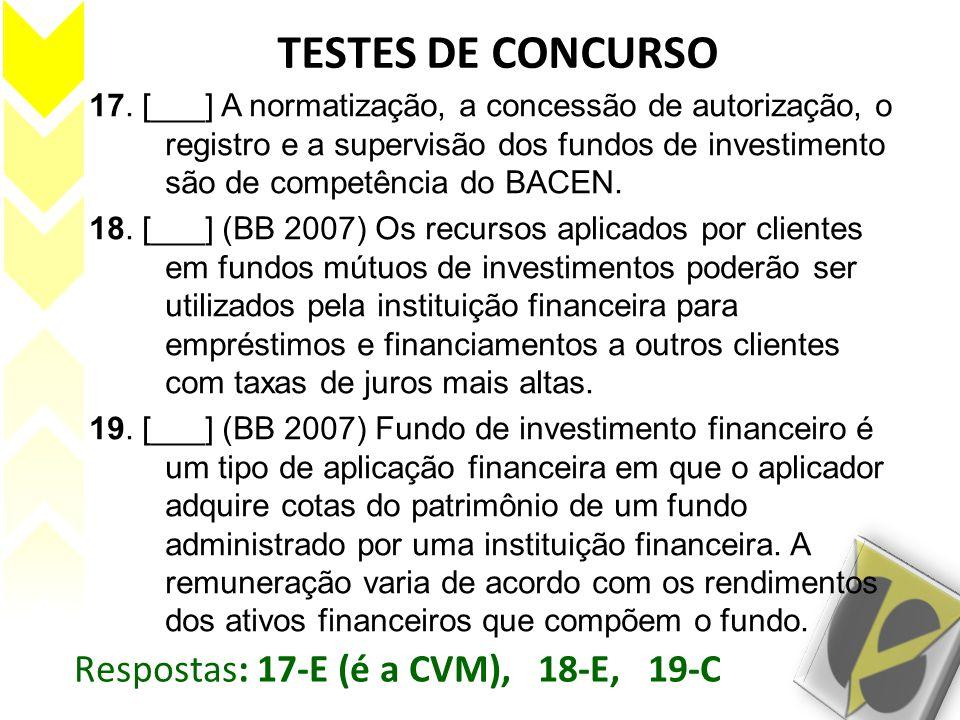 TESTES DE CONCURSO 17. [___] A normatização, a concessão de autorização, o registro e a supervisão dos fundos de investimento são de competência do BA