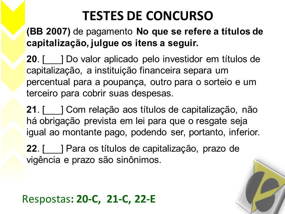 TESTES DE CONCURSO (BB 2007) de pagamento No que se refere a títulos de capitalização, julgue os itens a seguir. 20. [___] Do valor aplicado pelo inve
