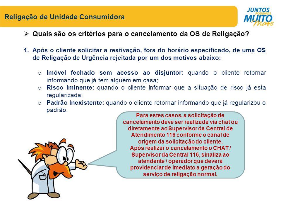 Religação de Unidade Consumidora Quais são os critérios para o cancelamento da OS de Religação? 1.Após o cliente solicitar a reativação, fora do horár