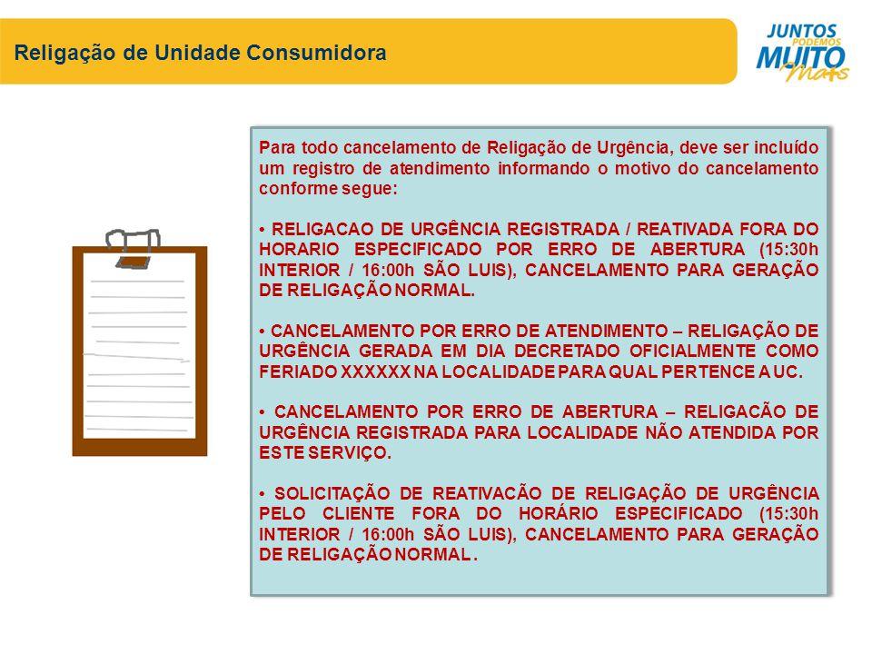 Religação de Unidade Consumidora Para todo cancelamento de Religação de Urgência, deve ser incluído um registro de atendimento informando o motivo do
