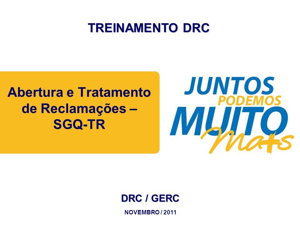 Praça João Lisboa Abertura e Tratamento de Reclamações – SGQ-TR TREINAMENTO DRC NOVEMBRO / 2011 DRC / GERC