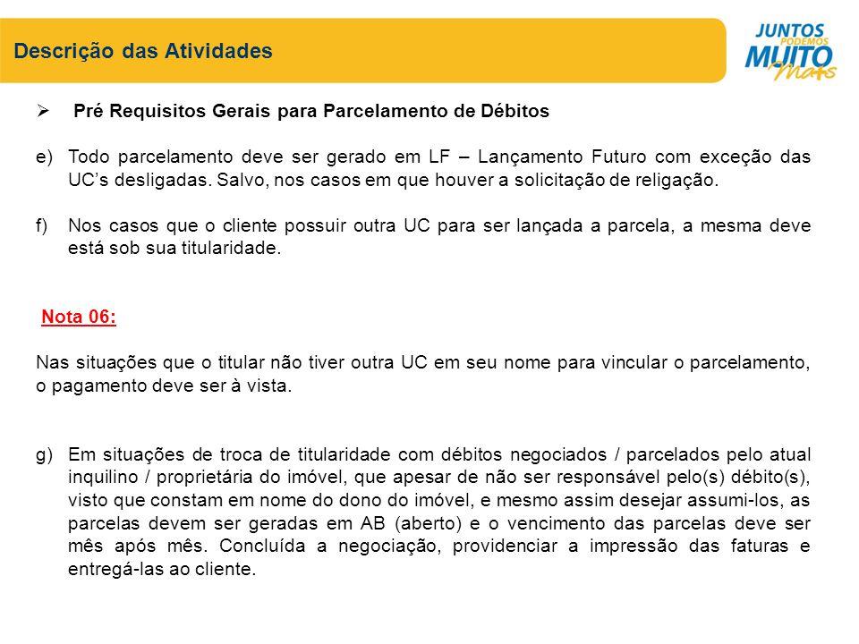 Descrição das Atividades Pré Requisitos Gerais para Parcelamento de Débitos e)Todo parcelamento deve ser gerado em LF – Lançamento Futuro com exceção