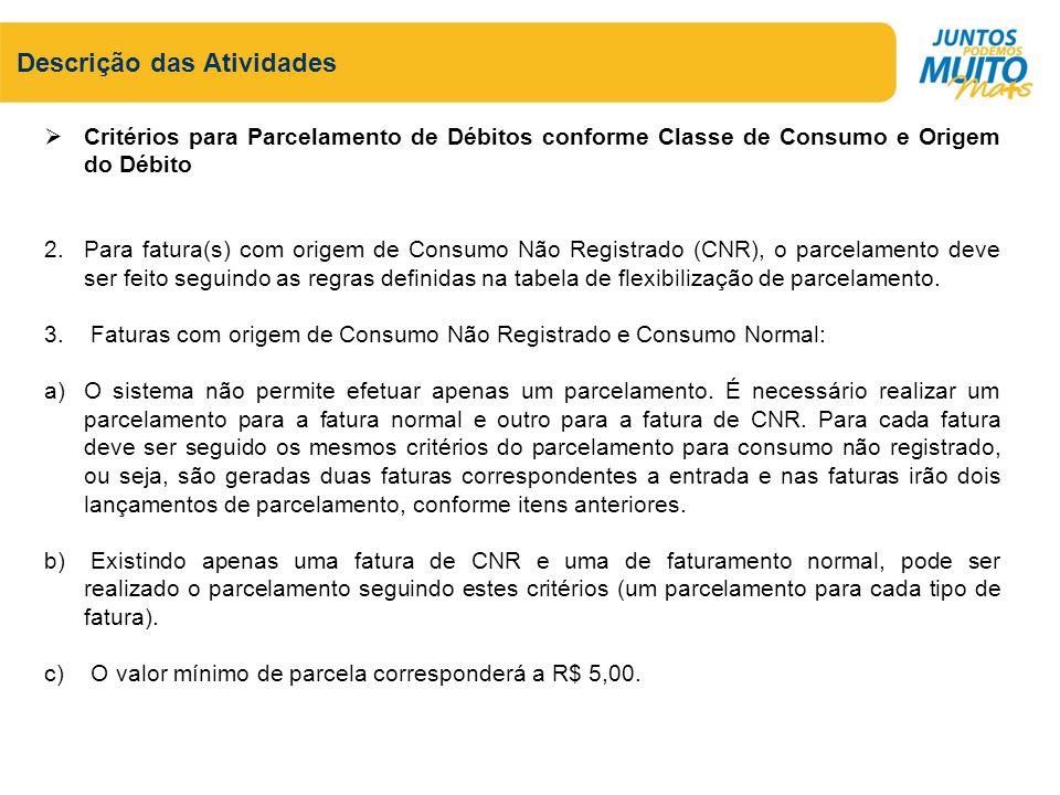 Descrição das Atividades Critérios para Parcelamento de Débitos conforme Classe de Consumo e Origem do Débito 2.Para fatura(s) com origem de Consumo N