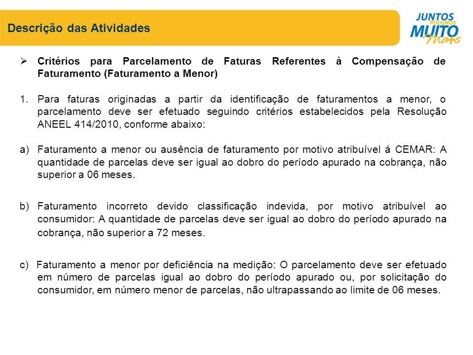 Critérios para Parcelamento de Faturas Referentes à Compensação de Faturamento (Faturamento a Menor) 1.Para faturas originadas a partir da identificaç