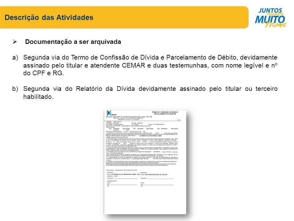 Descrição das Atividades Documentação a ser arquivada a)Segunda via do Termo de Confissão de Dívida e Parcelamento de Débito, devidamente assinado pel
