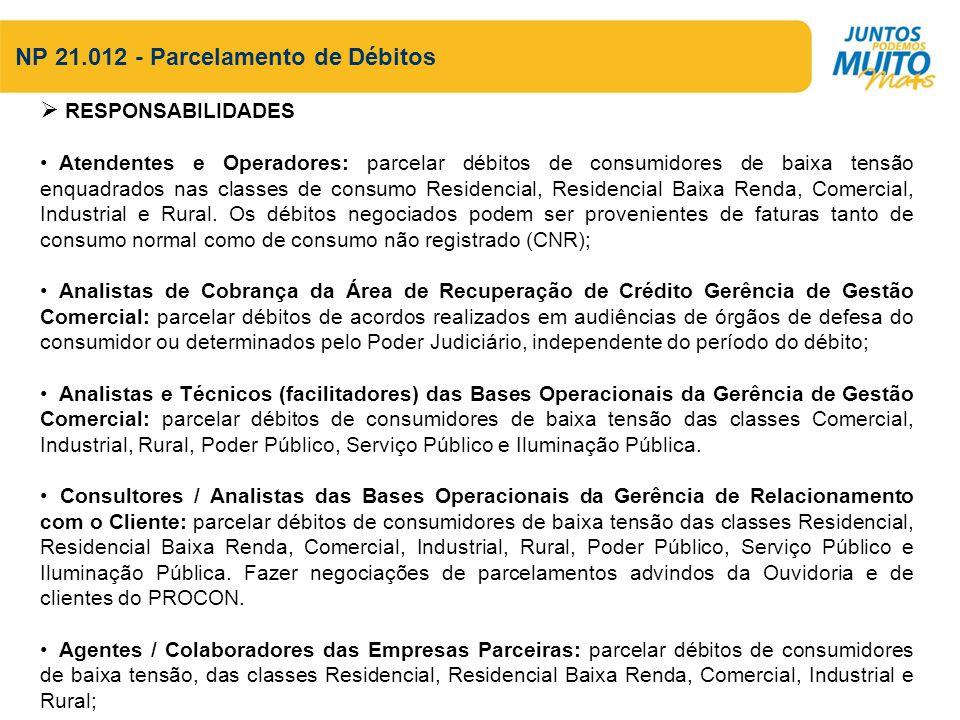 NP 21.012 - Parcelamento de Débitos RESPONSABILIDADES Atendentes e Operadores: parcelar débitos de consumidores de baixa tensão enquadrados nas classe