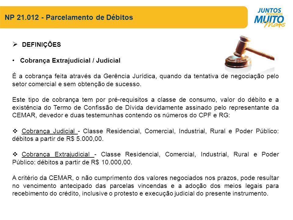NP 21.012 - Parcelamento de Débitos DEFINIÇÕES Cobrança Extrajudicial / Judicial É a cobrança feita através da Gerência Jurídica, quando da tentativa de negociação pelo setor comercial e sem obtenção de sucesso.