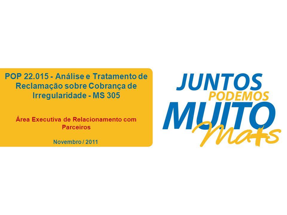 Praça João Lisboa POP 22.015 - Análise e Tratamento de Reclamação sobre Cobrança de Irregularidade - MS 305 Área Executiva de Relacionamento com Parce
