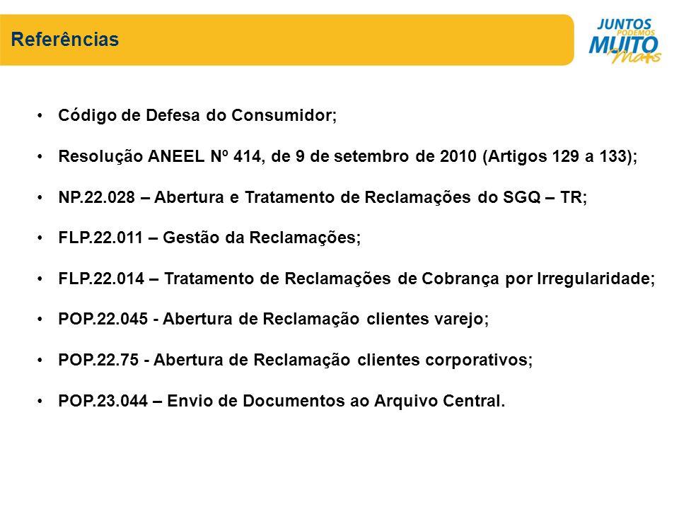 Referências Código de Defesa do Consumidor; Resolução ANEEL Nº 414, de 9 de setembro de 2010 (Artigos 129 a 133); NP.22.028 – Abertura e Tratamento de