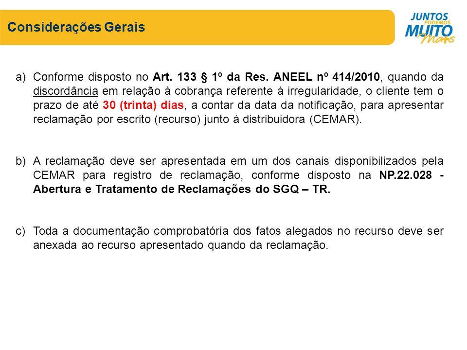 Considerações Gerais a)Conforme disposto no Art. 133 § 1º da Res. ANEEL nº 414/2010, quando da discordância em relação à cobrança referente à irregula