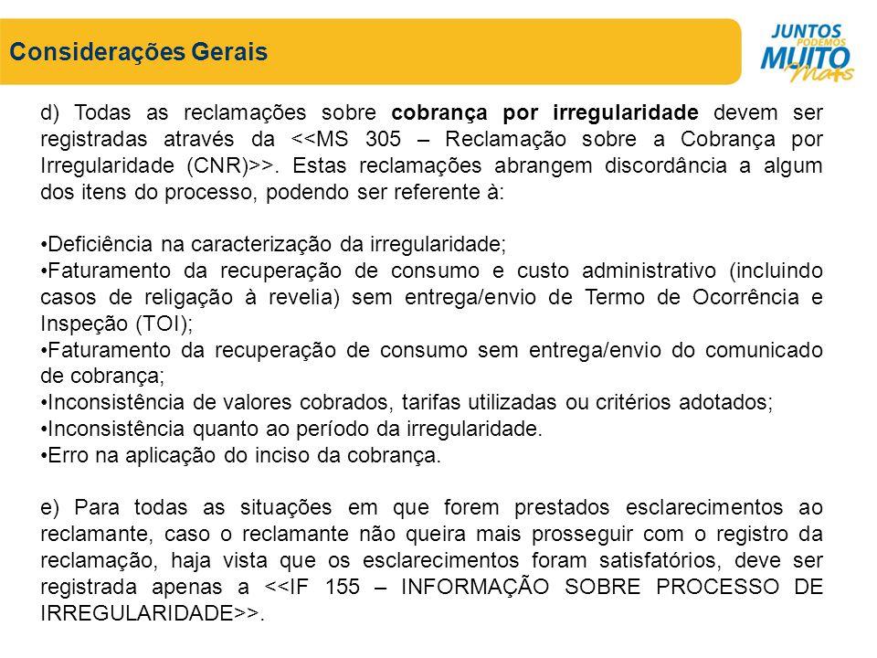 Considerações Gerais d) Todas as reclamações sobre cobrança por irregularidade devem ser registradas através da >. Estas reclamações abrangem discordâ