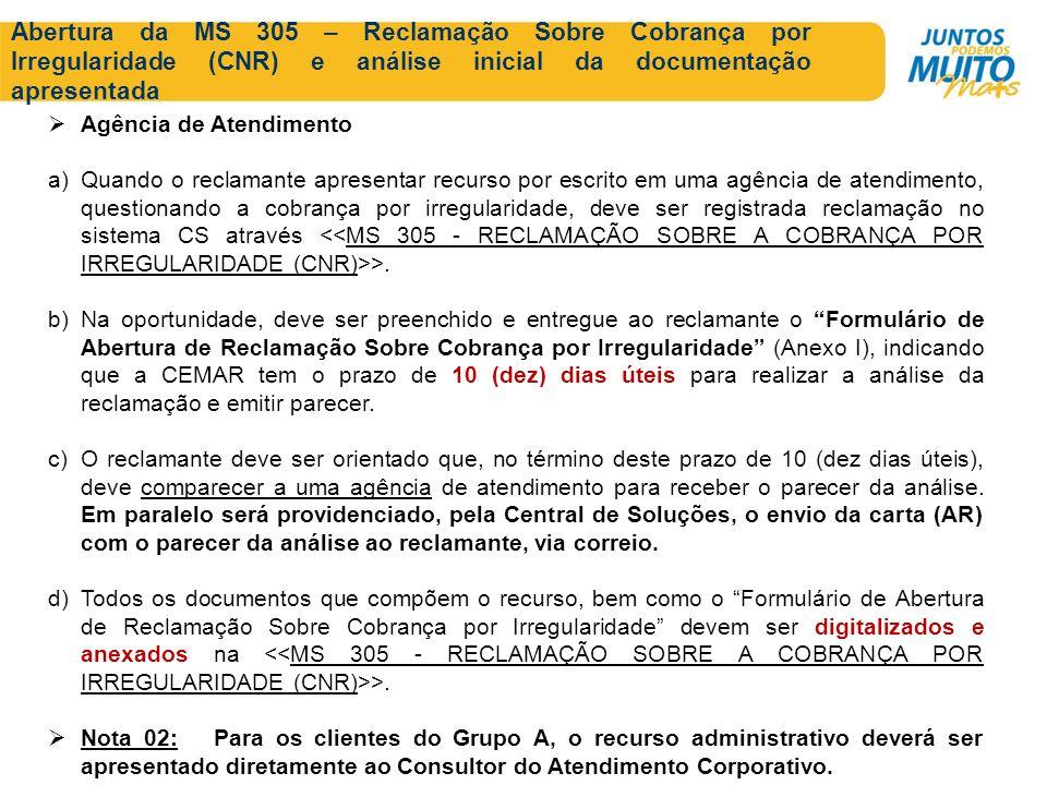 Abertura da MS 305 – Reclamação Sobre Cobrança por Irregularidade (CNR) e análise inicial da documentação apresentada Agência de Atendimento a)Quando