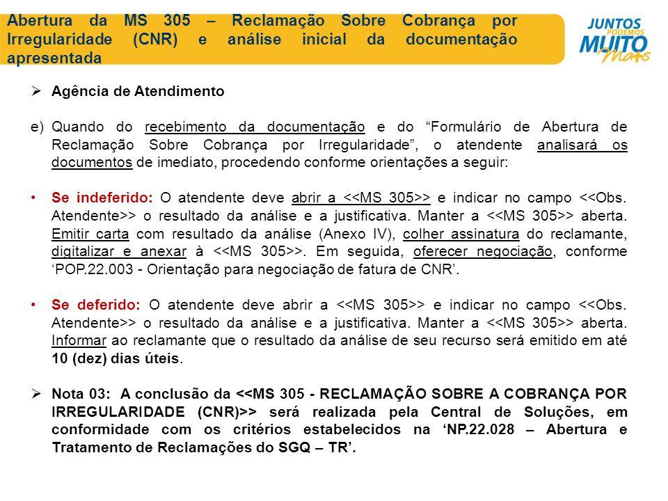 Abertura da MS 305 – Reclamação Sobre Cobrança por Irregularidade (CNR) e análise inicial da documentação apresentada Agência de Atendimento e)Quando