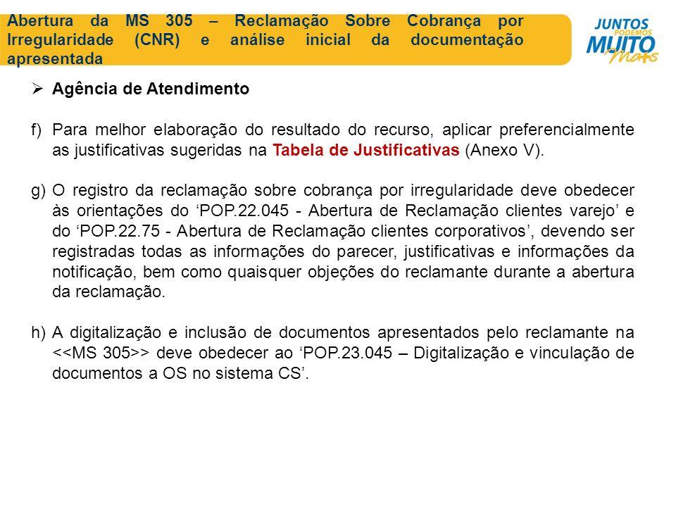Abertura da MS 305 – Reclamação Sobre Cobrança por Irregularidade (CNR) e análise inicial da documentação apresentada Agência de Atendimento f)Para me