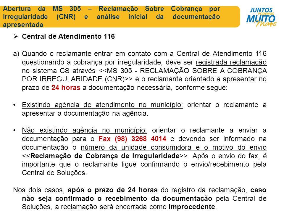 Abertura da MS 305 – Reclamação Sobre Cobrança por Irregularidade (CNR) e análise inicial da documentação apresentada Central de Atendimento 116 a)Qua