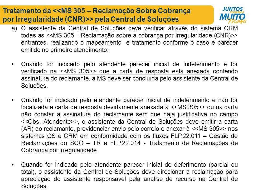 Tratamento da > pela Central de Soluções a)O assistente da Central de Soluções deve verificar através do sistema CRM todas as > entrantes, realizando