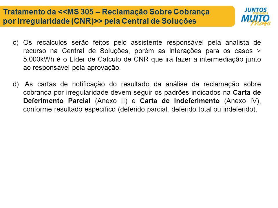 Tratamento da > pela Central de Soluções c)Os recálculos serão feitos pelo assistente responsável pela analista de recurso na Central de Soluções, por
