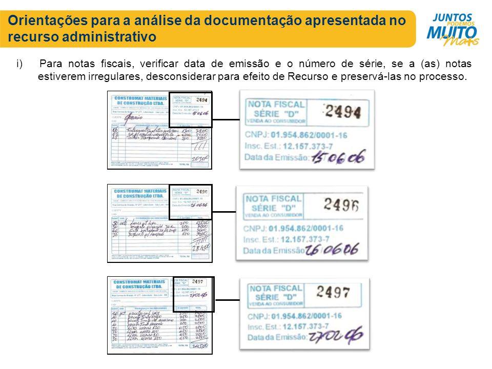Orientações para a análise da documentação apresentada no recurso administrativo i) Para notas fiscais, verificar data de emissão e o número de série,