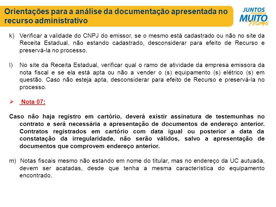 Orientações para a análise da documentação apresentada no recurso administrativo k)Verificar a validade do CNPJ do emissor, se o mesmo está cadastrado