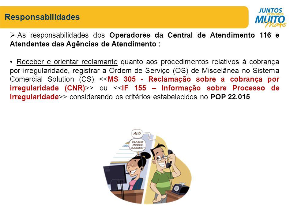 Responsabilidades As responsabilidades dos Operadores da Central de Atendimento 116 e Atendentes das Agências de Atendimento : Receber e orientar recl