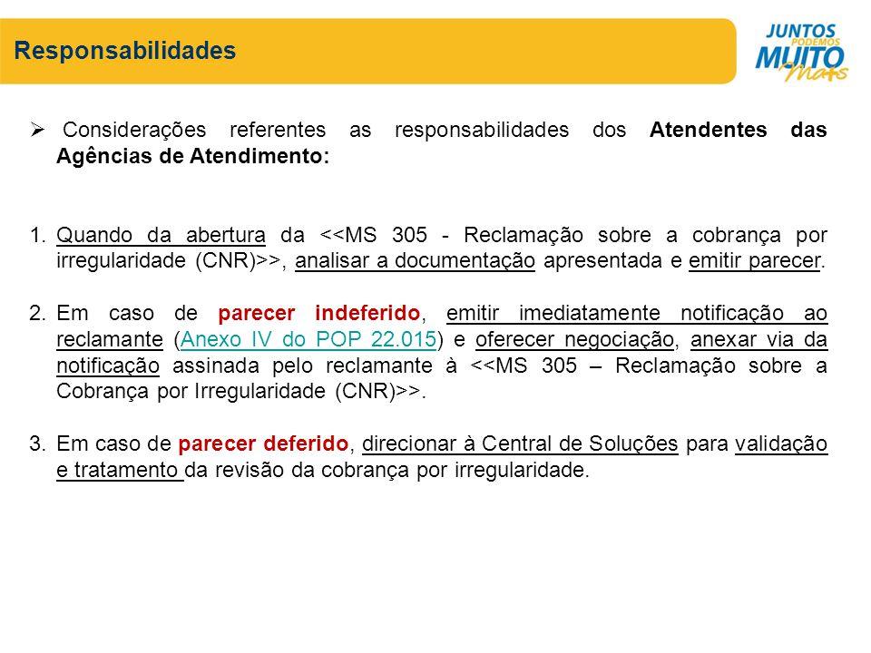 Responsabilidades Considerações referentes as responsabilidades dos Atendentes das Agências de Atendimento: 1.Quando da abertura da >, analisar a docu