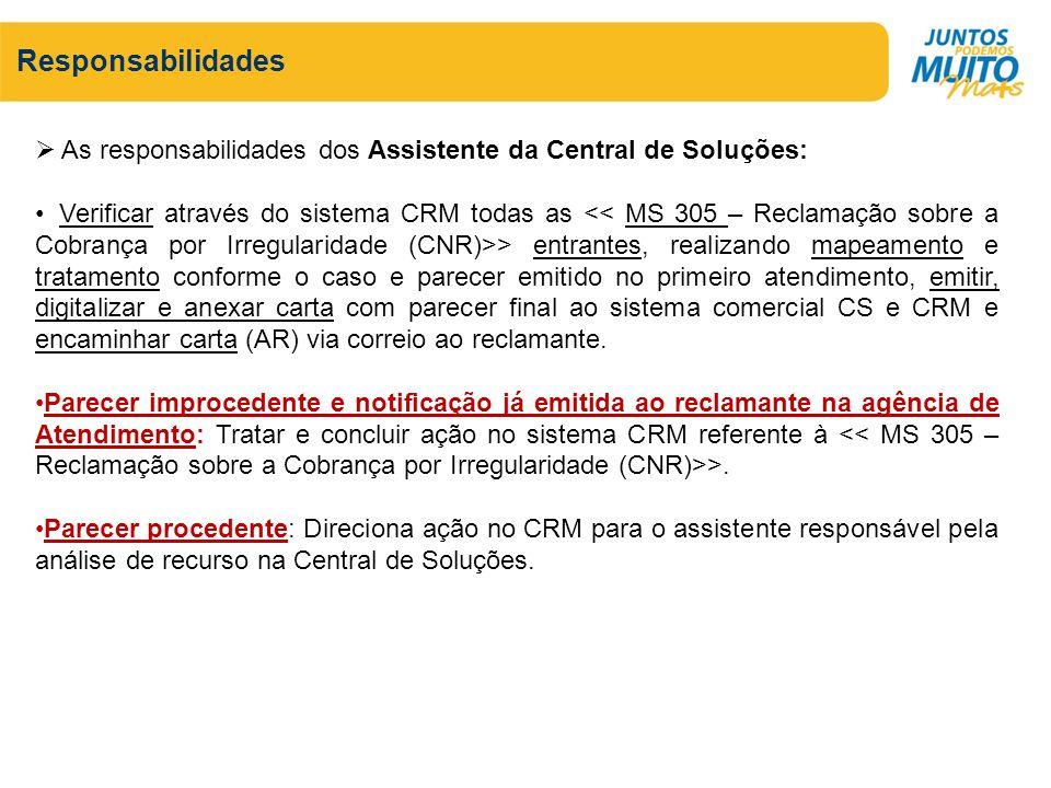 Responsabilidades As responsabilidades dos Assistente da Central de Soluções: Verificar através do sistema CRM todas as > entrantes, realizando mapeam