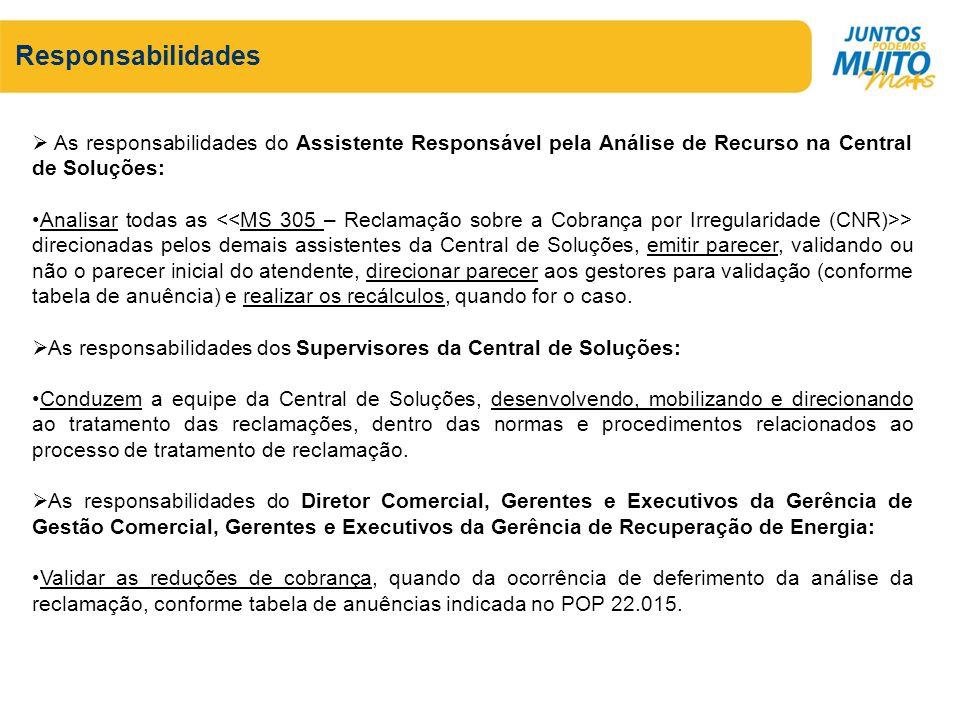 Responsabilidades As responsabilidades do Assistente Responsável pela Análise de Recurso na Central de Soluções: Analisar todas as > direcionadas pelo