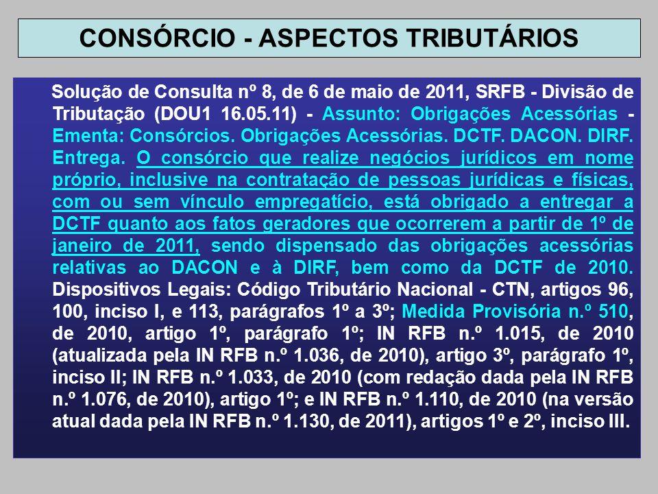 Solução de Consulta nº 8, de 6 de maio de 2011, SRFB - Divisão de Tributação (DOU1 16.05.11) - Assunto: Obrigações Acessórias - Ementa: Consórcios. Ob
