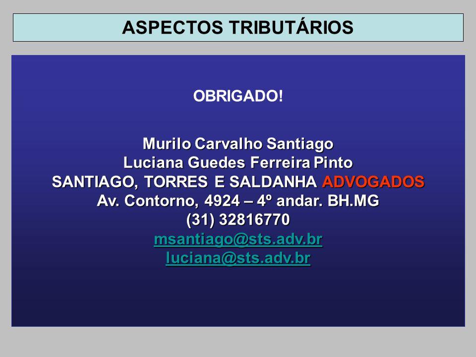 OBRIGADO! Murilo Carvalho Santiago Luciana Guedes Ferreira Pinto SANTIAGO, TORRES E SALDANHA ADVOGADOS Av. Contorno, 4924 – 4º andar. BH.MG (31) 32816