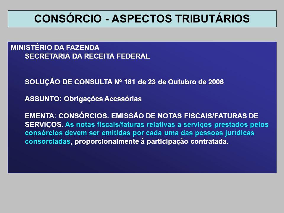 MINISTÉRIO DA FAZENDA SECRETARIA DA RECEITA FEDERAL SOLUÇÃO DE CONSULTA Nº 181 de 23 de Outubro de 2006 ASSUNTO: Obrigações Acessórias EMENTA: CONSÓRC