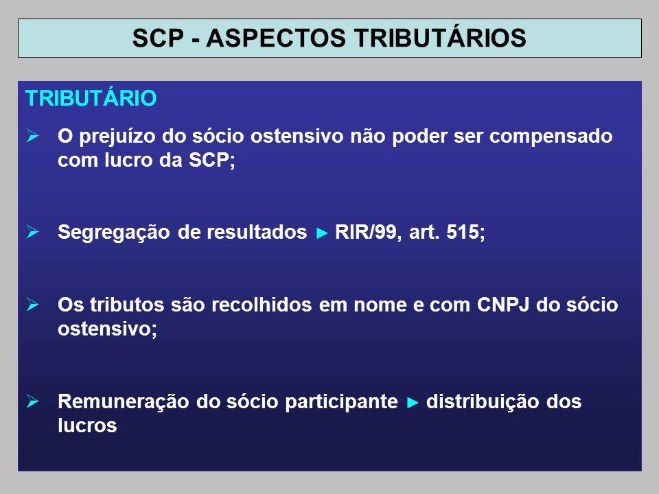 TRIBUTÁRIO O prejuízo do sócio ostensivo não poder ser compensado com lucro da SCP; Segregação de resultados RIR/99, art. 515; Os tributos são recolhi