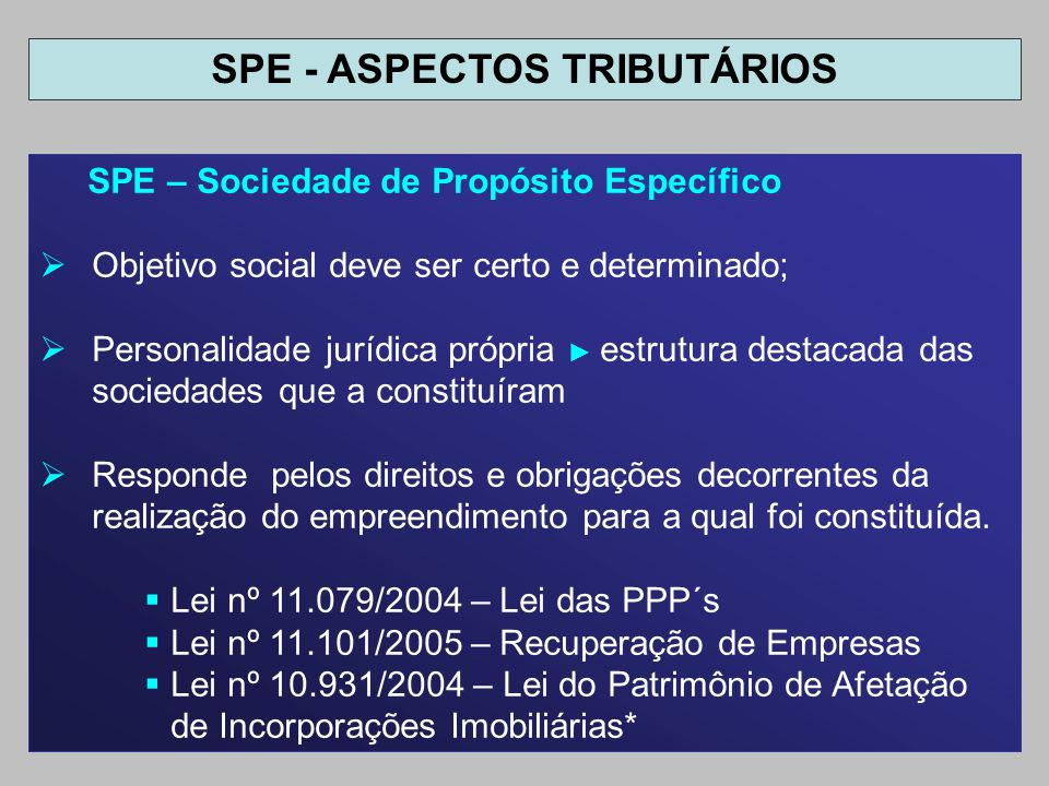 SPE – Sociedade de Propósito Específico Objetivo social deve ser certo e determinado; Personalidade jurídica própria estrutura destacada das sociedade