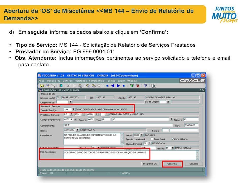 d)Em seguida, informa os dados abaixo e clique em Confirma: Tipo de Serviço: MS 144 - Solicitação de Relatório de Serviços Prestados Prestador de Serviço: EG 999 0004 01; Obs.