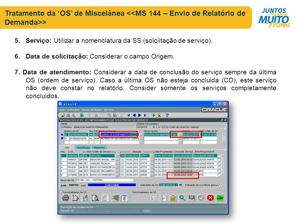 Tratamento da OS de Miscelânea > 5.Serviço: Utilizar a nomenclatura da SS (solciitação de serviço). 6.Data de solicitação: Considerar o campo Origem.