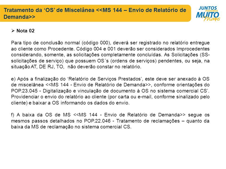 Tratamento da OS de Miscelânea > Nota 02 Para tipo de conclusão normal (código 000), deverá ser registrado no relatório entregue ao cliente como Proce