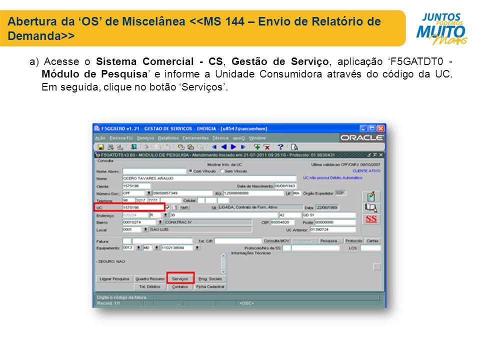 a) Acesse o Sistema Comercial - CS, Gestão de Serviço, aplicação F5GATDT0 - Módulo de Pesquisa e informe a Unidade Consumidora através do código da UC
