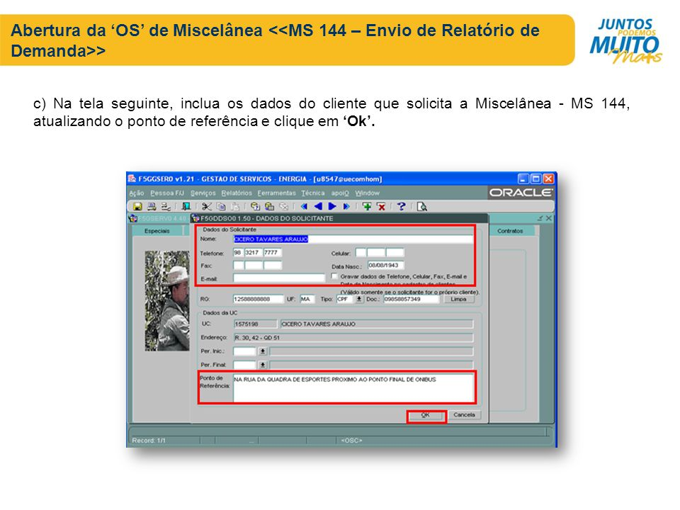c) Na tela seguinte, inclua os dados do cliente que solicita a Miscelânea - MS 144, atualizando o ponto de referência e clique em Ok. Abertura da OS d