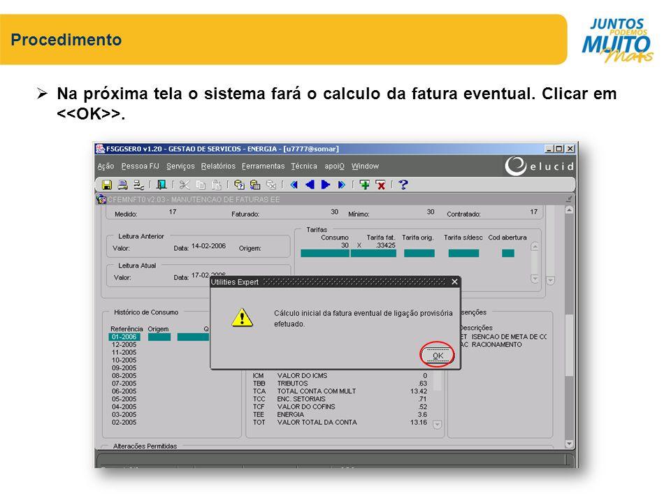 Na próxima tela o sistema fará o calculo da fatura eventual. Clicar em >. Procedimento